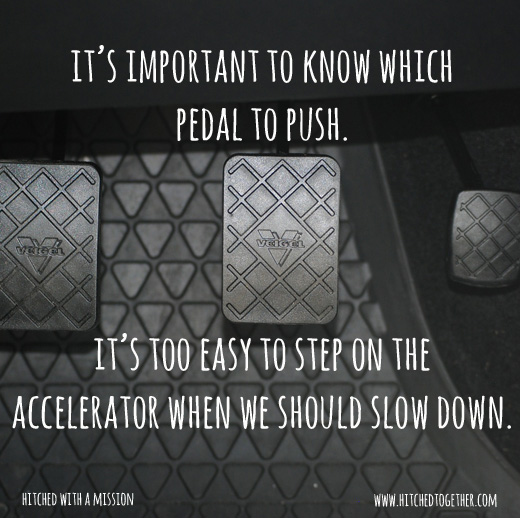 it's important to know which pedal to push. it's too easy to step on the accelerator when we should slow down.