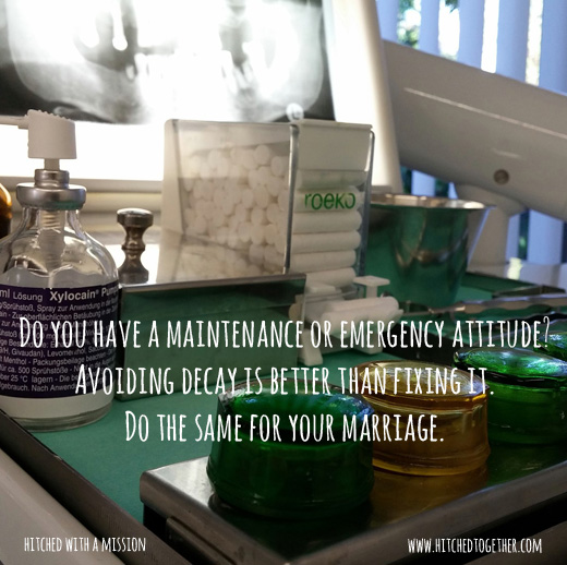 Do you have a maintenance or emergency attitude? Avoiding decay is better than fixing it. Do the same for your marriage.