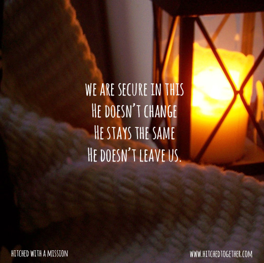 we are secure in this He doesn't change He stays the same He doesn't leave us.