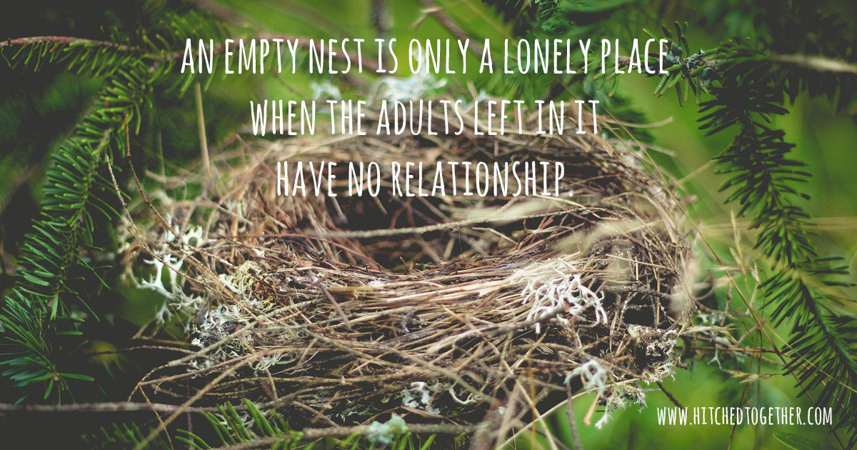 An empty nest is only a lonely place when the adults left in it have no relationship.
