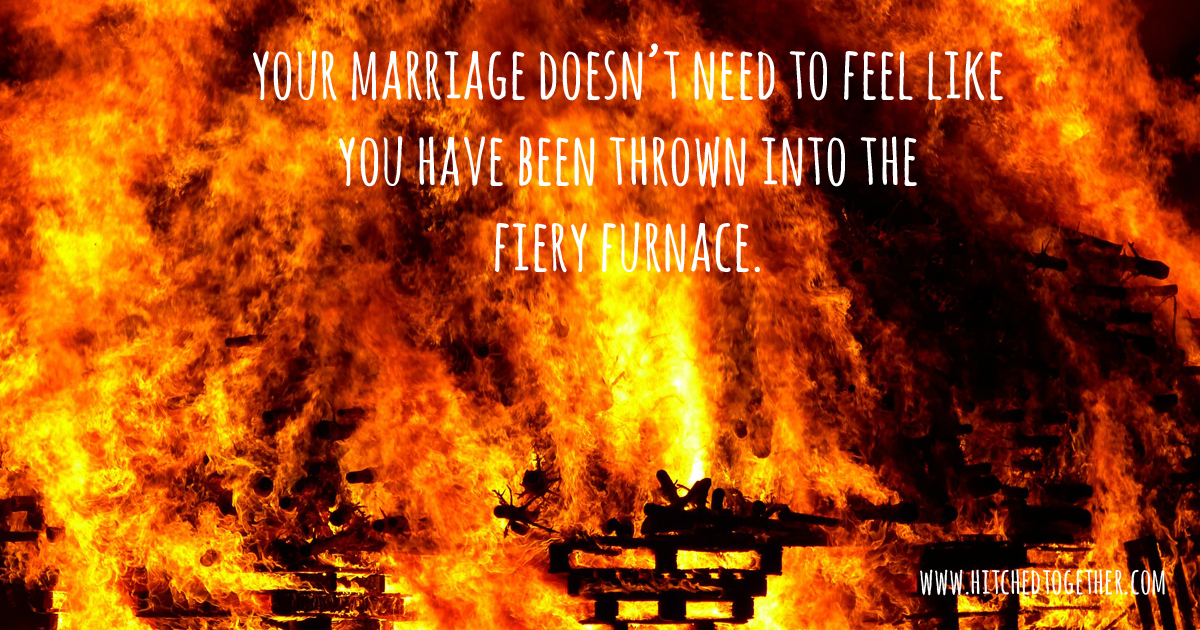 your marriage doesn't need to feel like you have been thrown into the fiery furnace.