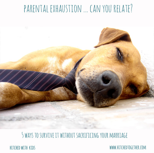 Parental Exhaustion … 5 ways to survive it without sacrificing your marriage.