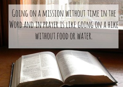 going on a mission without prayer or time in the word is like going on a hike without food or water