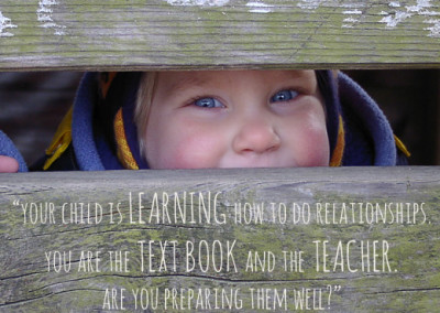 your child is LEARNING how to do relationships. you are the TEXT BOOK and the TEACHER. are you preparing them well?
