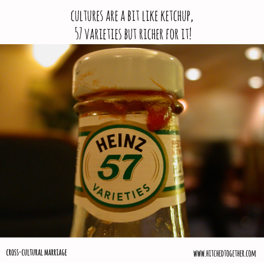 Cultures are a bit like ketchup, 57 varieties but richer for it!